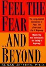 Feel the Fear...and beyond by Susan J. Jeffers (Paperback, 1998)