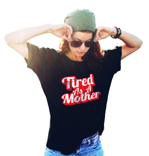 Womens T-Shirt TIRED AS A MOTHER Birthday Unisex Mam Mum Mummy Gift For Her