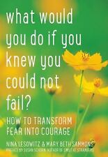 Excellent, What Would You Do If You Knew You Could Not Fail?: How to Transform F
