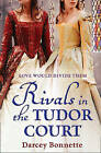 Rivals in the Tudor Court by Darcey Bonnette (Paperback, 2011)
