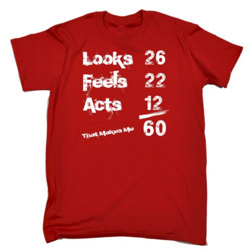 Looks 26 Feels 22 Acts 12 That Makes Me 60 Funny Dad Mum Mom b-day T-SHIRT