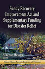 Sandy Recovery Improvement Act and Supplementary Funding for Disaster Relief by Nova Science Publishers Inc (Paperback, 2013)
