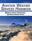 Aviation Weather Services Handbook by Federal Aviation Administration (FAA), National Weather Service (Paperback, 2010)