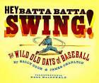Hey Batta Batta Swing!: The Wild Old Days of Baseball by Sally Cook, James Charlton (Hardback, 2007)