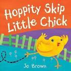 Hoppity Skip Little Chick by Jo Brown (Hardback, 2009)