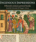 Ingenious Impressions: Fifteenth-Century Printed Books from the University of Glasgow's Library by Julie Gardham (Paperback, 2015)