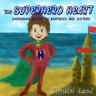 The Superhero Heart: Explaining Autism to Brothers and Sisters by Christel Land (Paperback / softback, 2017)