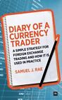 Diary of a Currency Trader: A Simple Strategy for Foreign Exchange Trading and How it is Used in Practice by Samuel J. Rae (Paperback, 2013)