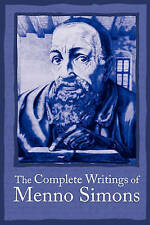 NEW The Complete Writings of Menno Simons by J C Wenger