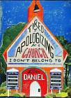 Tired of Apologizing for a Church I Don't Belong to: Spirituality Without Stereotypes, Religion Without Ranting by Lillian Daniel (Hardback, 2016)