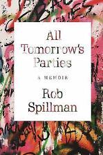All Tomorrow's Parties: A Memoir: By Spillman, Rob