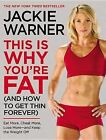 This Is Why You're Fat (and How to Get Thin Forever): Eat More, Cheat More, Lose More--And Keep the Weight Off by Jackie Warner (Paperback / softback)