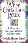 When Christians Retire: Finding New Purpose in Your Bonus Years by Dwight Hervey Small (Paperback / softback, 2000)