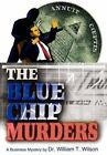 The Blue Chip Murders by William T Wilson 9780595662364 Hardback 2004