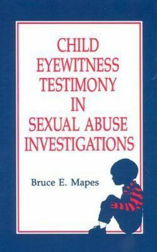 Child Eyewitness Testimony in Sexual Abuse Investigations by Mapes, Bruce E.