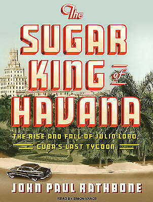 1 of 1 - The Sugar King of Havana: The Rise and Fall of Julio Lobo, Cuba's Last Tycoon