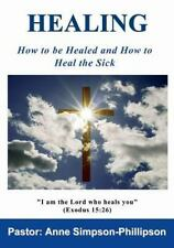 Healing : How to Be Healed and How to Heal the Sick by Anne...