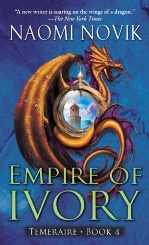 Temeraire #4: Empire of Ivory by Naomi Novik (2007, Mass Market Paperback)