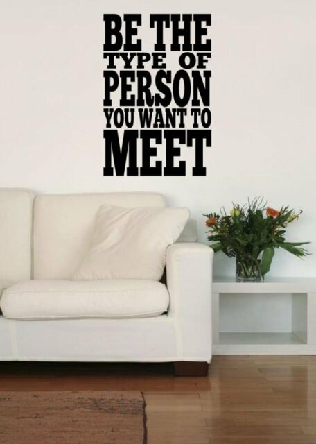 Be the type of person you want to meet - Motivational Wall Sticker Decal Decor