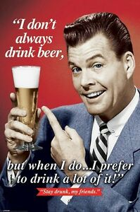 BEER-POSTER-DON-039-T-ALWAYS-DRINK-24x36-But-When-I-Do-Drink-A-Lot-Stay-Drunk