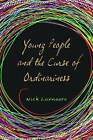 Young People and the Curse of Ordinariness by Nick Luxmoore (Paperback, 2010)
