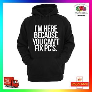 Im Here Because You Cant Fix PC's Hoodie Hoody Rude Funny PC Technician IT Tech