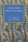 Charles Talbot, Duke of Shrewsbury by T. C. Nicholson, A. S. Turberville (Paperback, 2015)