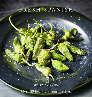 Fresh Spanish: Over 70 healthy recipes: Over 80 Healthy Spanish Recipes, Vasquez