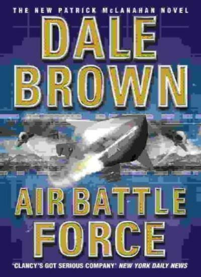 Air Battle Force : By Dale Brown