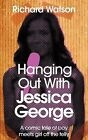 Hanging Out With Jessica George by Richard Watson (Paperback, 2009)