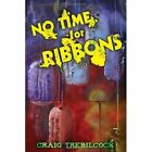 No Time for Ribbons 9780595508679 by Craig Trebilcock Hardcover