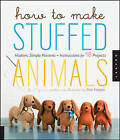 How to Make Stuffed Animals: Modern, Simple Projects, Patterns, and Instructions for 18 Animal Friends by Sian Keegan (Paperback, 2012)