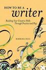 How to be a Writer: Building Your Creative Skills Through Practice and Play by Barbara Baig (Paperback, 2011)