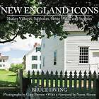 New England Icons: Shaker Villages, Saltboxes, Stone Walls and Steeples by Bruce Irving (Hardback, 2011)