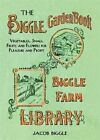 The Biggle Garden Book: Vegetables, Small Fruits and Flowers for Pleasure and Profit by Jacob Biggle (Hardback, 2014)