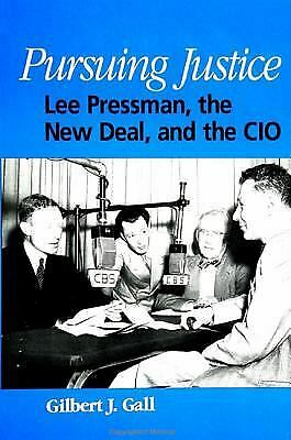 Pursuing Justice : Lee Pressman, the New Deal, and the CIO Gilbert J. Gall