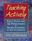 Teaching Actively: Eight Steps and 32 Strategies to Spark Learning in Any Classroom by Mel Silberman (Paperback, 2005)