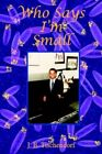 Who Says I'm Small by J B Tischendorf 9781420828900 (hardback 2005)