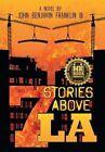 Seven Stories Above La by John Benjamin Franklin III (Hardback, 2014)