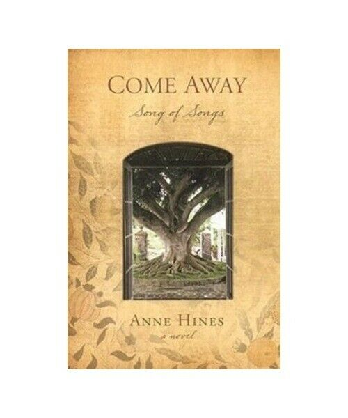 Anne Hines Come Away: Song of Songs--A Novel