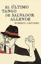 El Ultimo Tango de Salvador Allende by Roberto Ampuero (2014, Paperback)