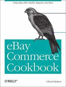 Ebay Commerce Cookbook Using Ebay Apis Paypal Magento And More By Chuck Hudson 2013 Paperback For Sale Online Ebay