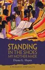 Standing in the Shoes My Mother Made: A Womanist Spirituality by Diana Hayes (Paperback, 2010)