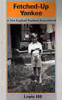 Fetched-Up Yankee: A New England Boyhood Remembered by Lewis Hill (Paperback / softback, 2001)
