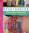 Spectacular Friendship Bracelets: A Step-by-Step Guide to 34 Sensational Designs by Ariela Pshednovek (Paperback, 2016)