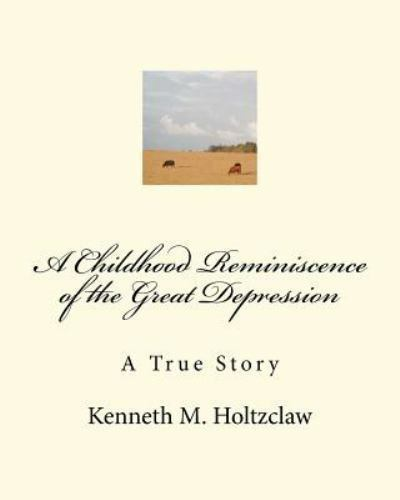 A Childhood Reminiscence of the Great Depression : A True ...