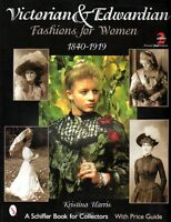 Victorian And Edwardian Fashions For Women : 1840-1910 By Kristina Harris (2002,
