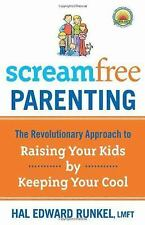 Screamfree Parenting : The Revolutionary Approach to Raising Your Kids by...