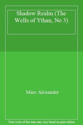 Shadow Realm (The Wells of Ythan, No 3) By Marc Alexander