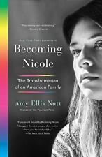 Becoming Nicole : The Transformation of an American Family by Amy Ellis Nutt (2016, Paperback)